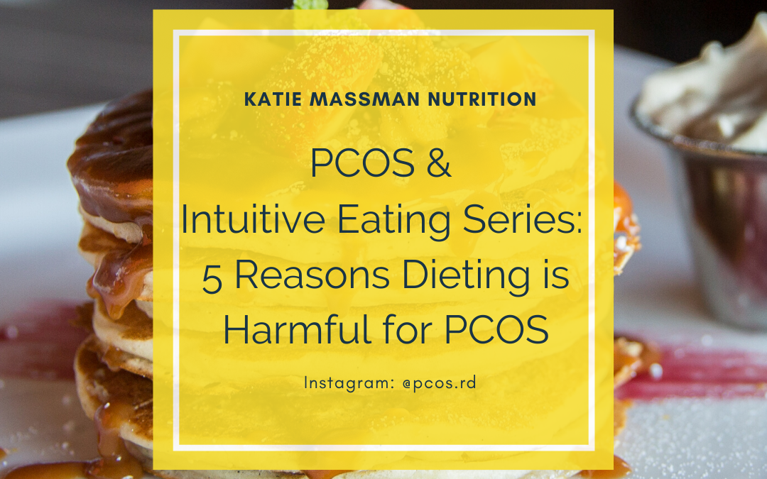 PCOS & Intuitive Eating Series: 5 Reasons Dieting is Harmful for PCOS
